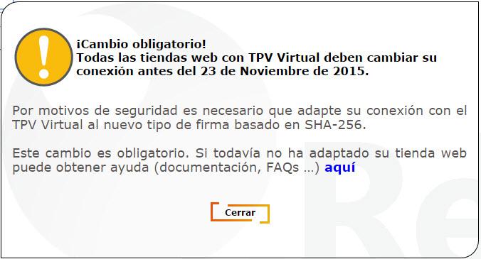 ¡Cambio obligatorio! Todas las tiendas web con TPV Virtual deben cambiar su conexión antes del 23 de Noviembre de 2015. Por motivos de seguridad es necesario que adapte su conexión con el TPV Virtual al nuevo tipo de firma basado en SHA-256.